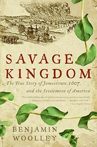 Savage Kingdom: The True Story of Jamestown, 1607, and the Settlement of America [Paperback]